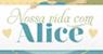 Nossa vida com Alice